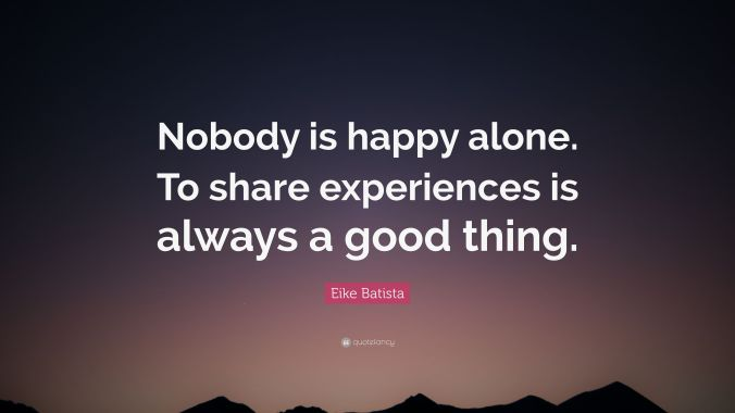 2984149-Eike-Batista-Quote-Nobody-is-happy-alone-To-share-experiences-is.jpg